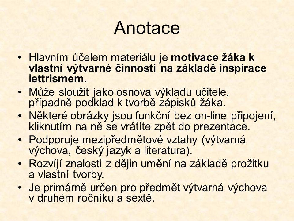 Anotace Hlavním účelem materiálu je motivace žáka k vlastní výtvarné činnosti na základě inspirace lettrismem. Může sloužit jako osnova výkladu učitel