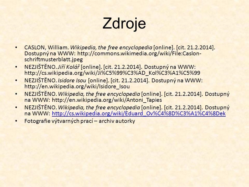 Zdroje CASLON, William. Wikipedia, the free encyclopedia [online]. [cit. 21.2.2014]. Dostupný na WWW: http://commons.wikimedia.org/wiki/File:Caslon- s
