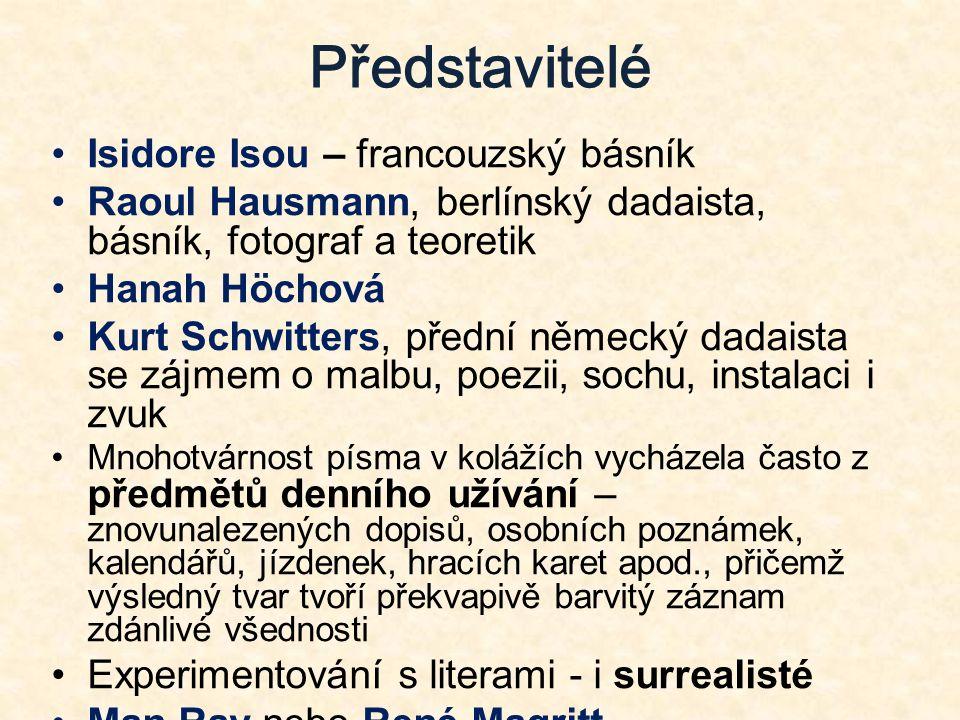 Představitelé Isidore Isou – francouzský básník Raoul Hausmann, berlínský dadaista, básník, fotograf a teoretik Hanah Höchová Kurt Schwitters, přední