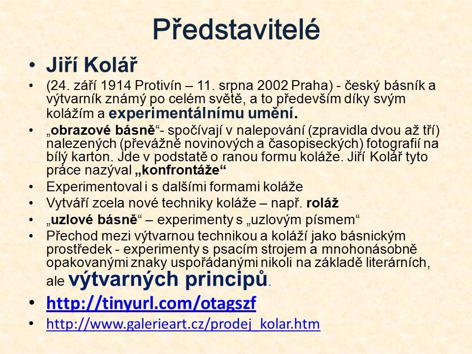 Představitelé Jiří Kolář (24. září 1914 Protivín – 11. srpna 2002 Praha) - český básník a výtvarník známý po celém světě, a to především díky svým kol