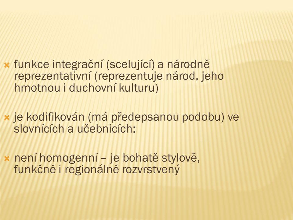  funkce integrační (scelující) a národně reprezentativní (reprezentuje národ, jeho hmotnou i duchovní kulturu)  je kodifikován (má předepsanou podobu) ve slovnících a učebnicích;  není homogenní – je bohatě stylově, funkčně i regionálně rozvrstvený