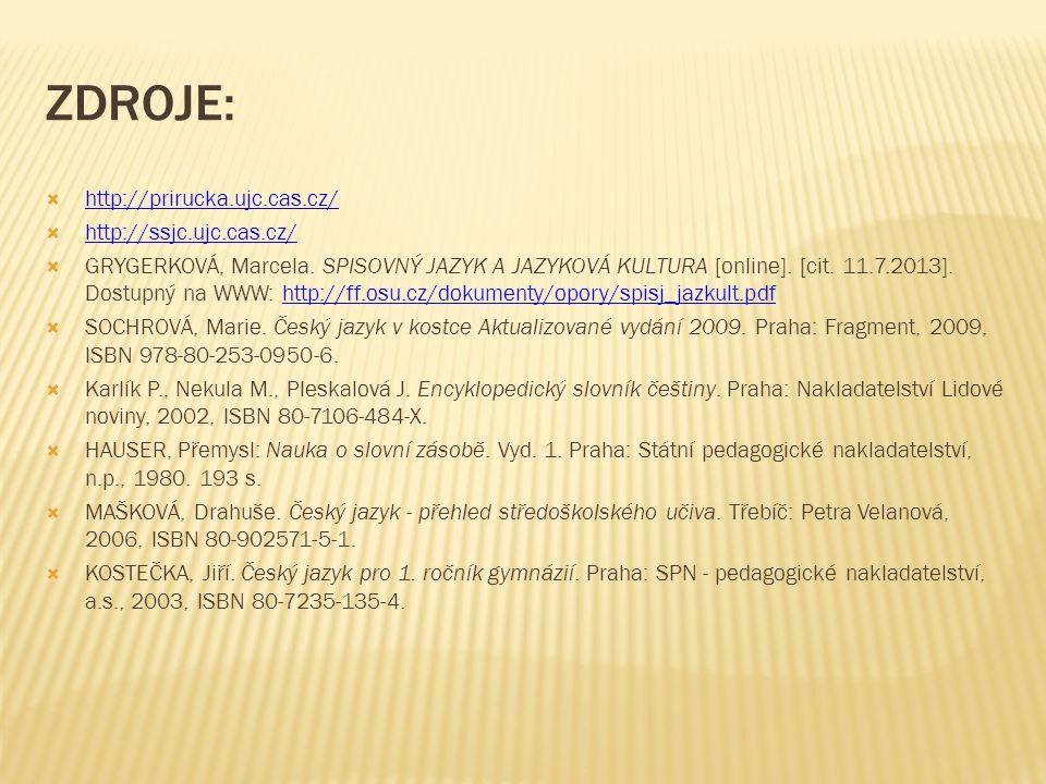 ZDROJE:  http://prirucka.ujc.cas.cz/ http://prirucka.ujc.cas.cz/  http://ssjc.ujc.cas.cz/ http://ssjc.ujc.cas.cz/  GRYGERKOVÁ, Marcela. SPISOVNÝ JA