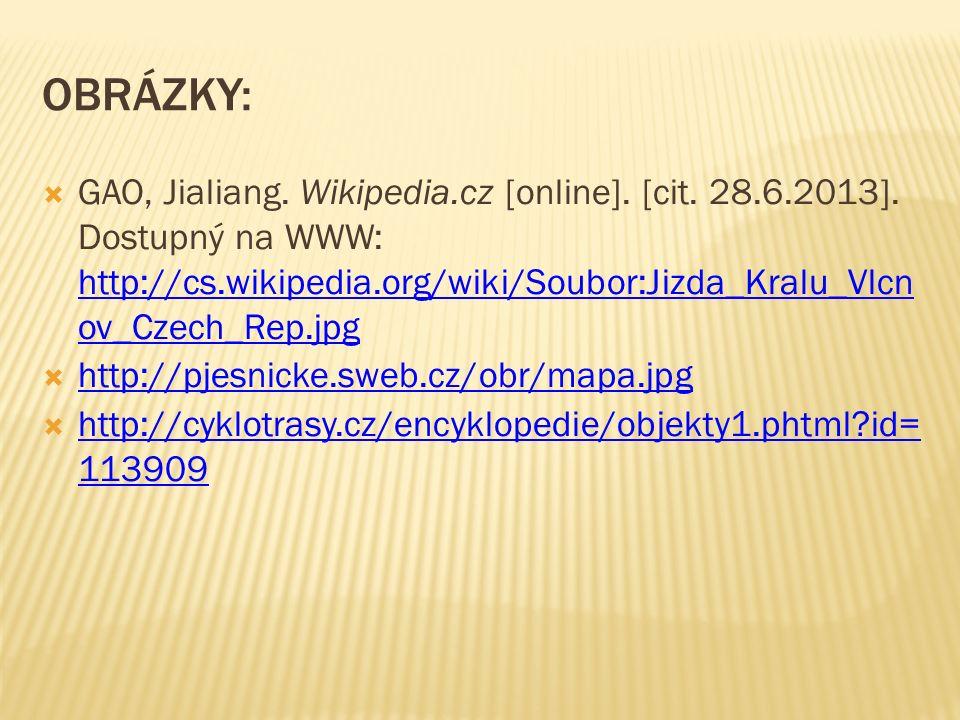 OBRÁZKY:  GAO, Jialiang. Wikipedia.cz [online]. [cit. 28.6.2013]. Dostupný na WWW: http://cs.wikipedia.org/wiki/Soubor:Jizda_Kralu_Vlcn ov_Czech_Rep.