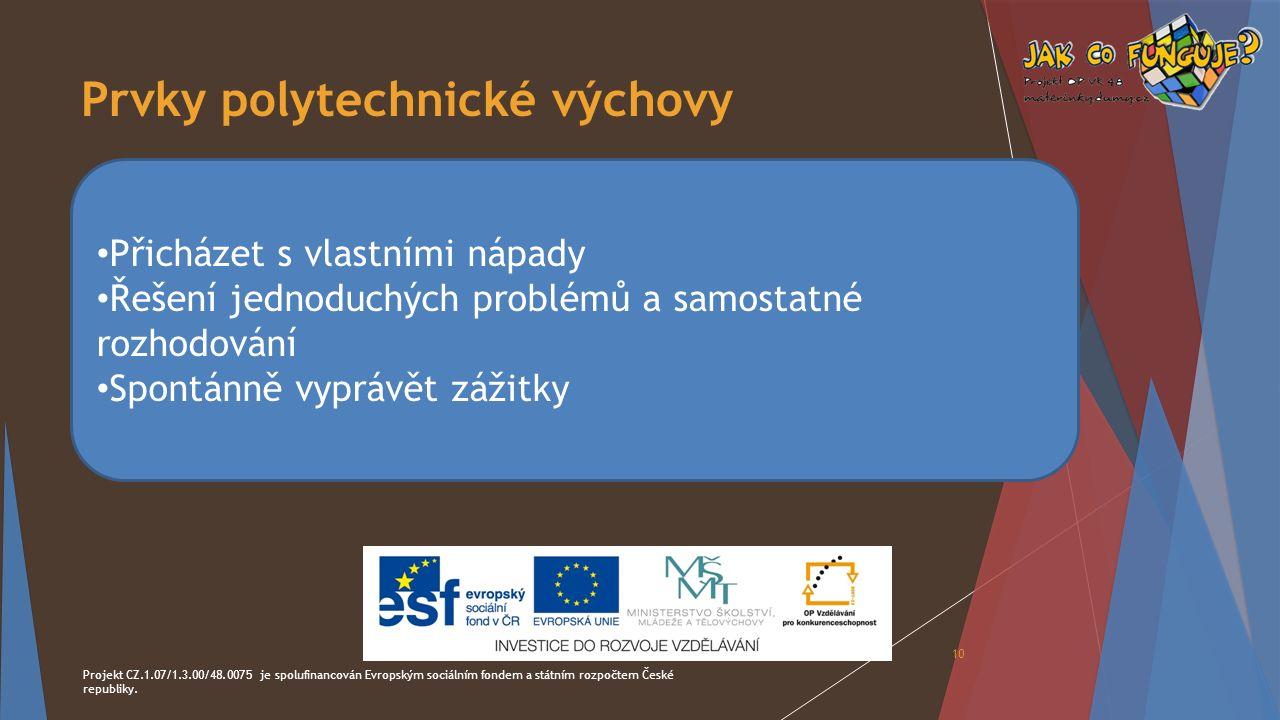 Prvky polytechnické výchovy Projekt CZ.1.07/1.3.00/48.0075 je spolufinancován Evropským sociálním fondem a státním rozpočtem České republiky. 10 Přich