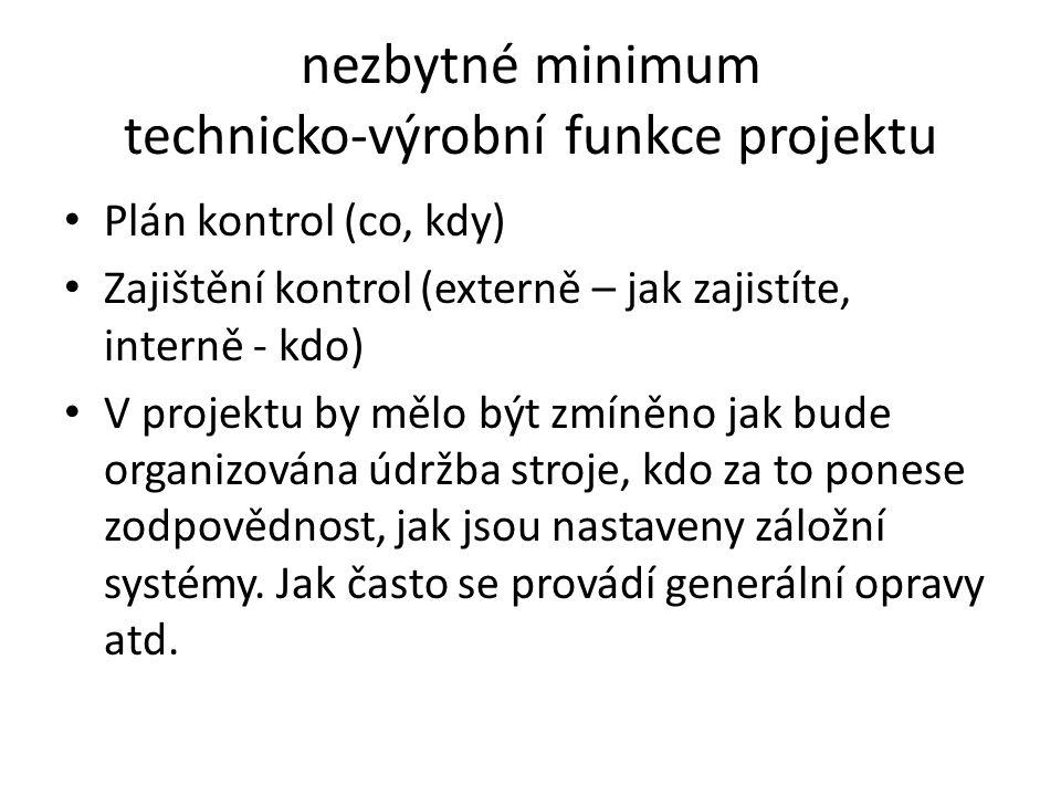nezbytné minimum technicko-výrobní funkce projektu Plán kontrol (co, kdy) Zajištění kontrol (externě – jak zajistíte, interně - kdo) V projektu by měl