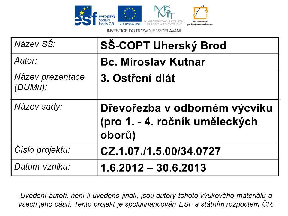 Název SŠ: SŠ-COPT Uherský Brod Autor: Bc. Miroslav Kutnar Název prezentace (DUMu): 3.