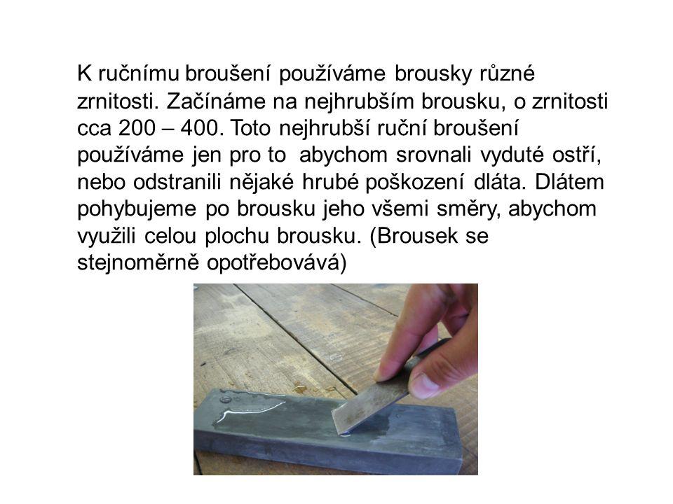 K ručnímu broušení používáme brousky různé zrnitosti.