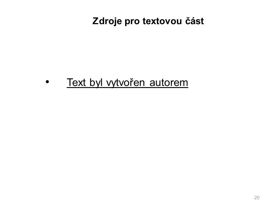 Zdroje pro textovou část 20 Text byl vytvořen autorem