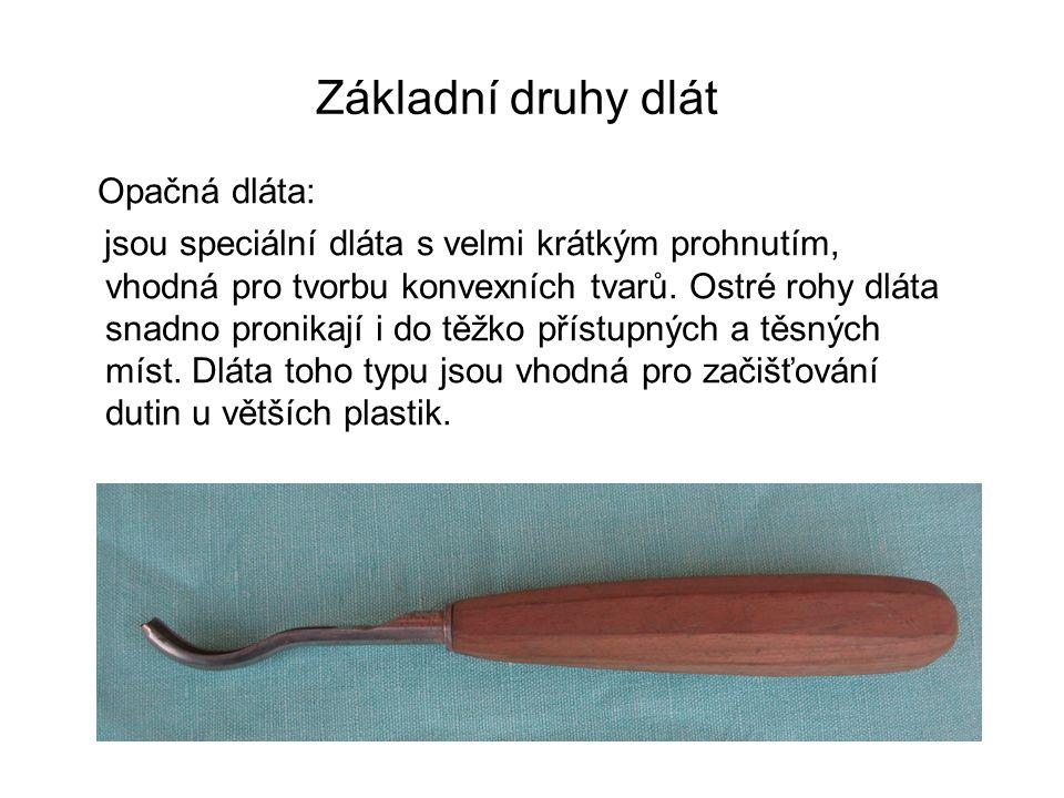 Základní druhy dlát Opačná dláta: jsou speciální dláta s velmi krátkým prohnutím, vhodná pro tvorbu konvexních tvarů.