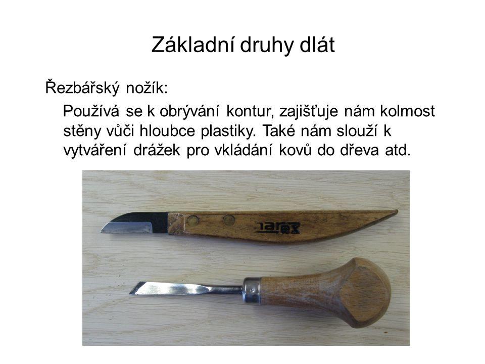 Základní druhy dlát Řezbářský nožík: Používá se k obrývání kontur, zajišťuje nám kolmost stěny vůči hloubce plastiky.