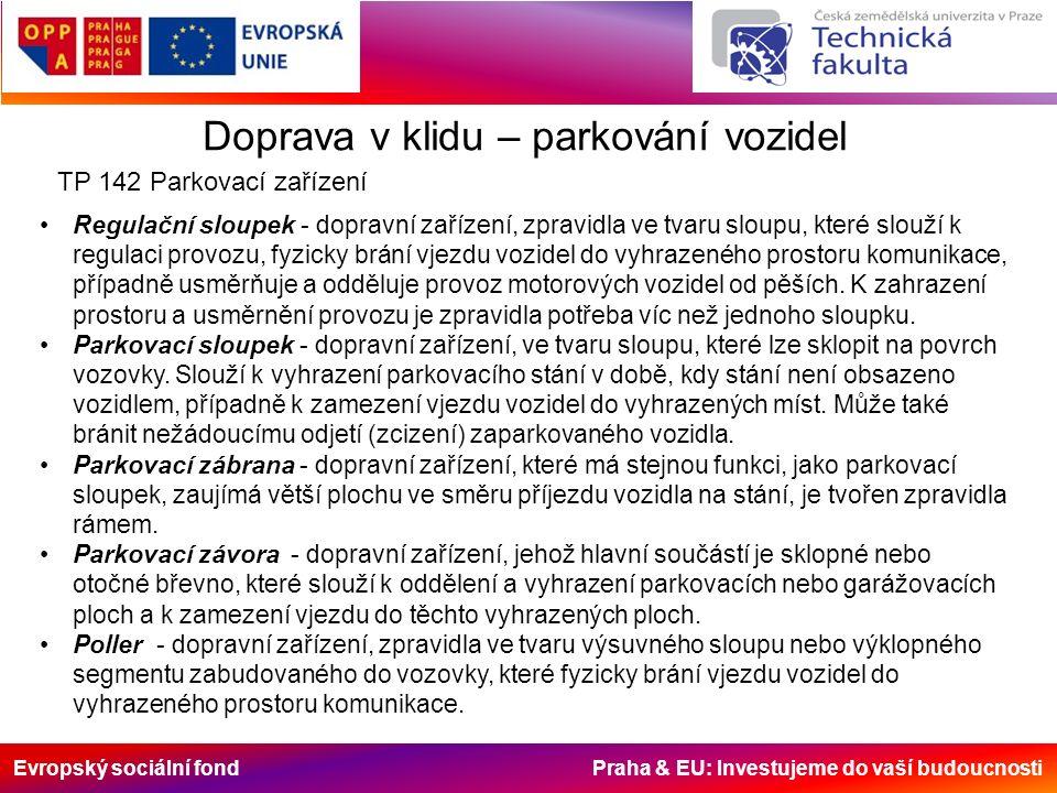 Evropský sociální fond Praha & EU: Investujeme do vaší budoucnosti Doprava v klidu – parkování vozidel TP 142 Parkovací zařízení Regulační sloupek - d