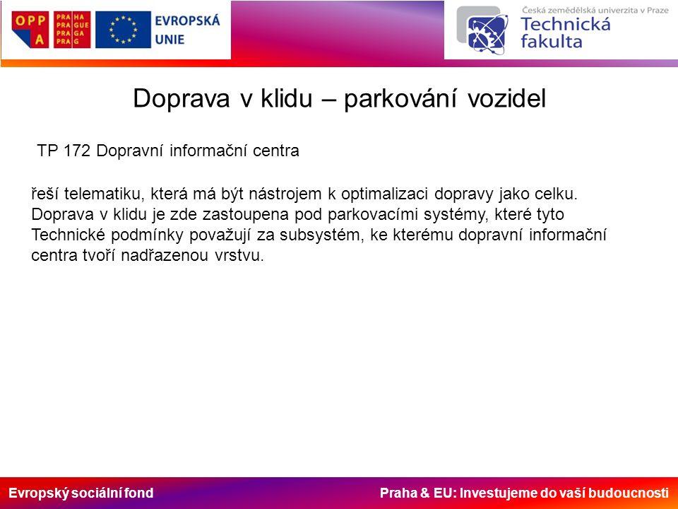 Evropský sociální fond Praha & EU: Investujeme do vaší budoucnosti Doprava v klidu – parkování vozidel TP 172 Dopravní informační centra řeší telematiku, která má být nástrojem k optimalizaci dopravy jako celku.