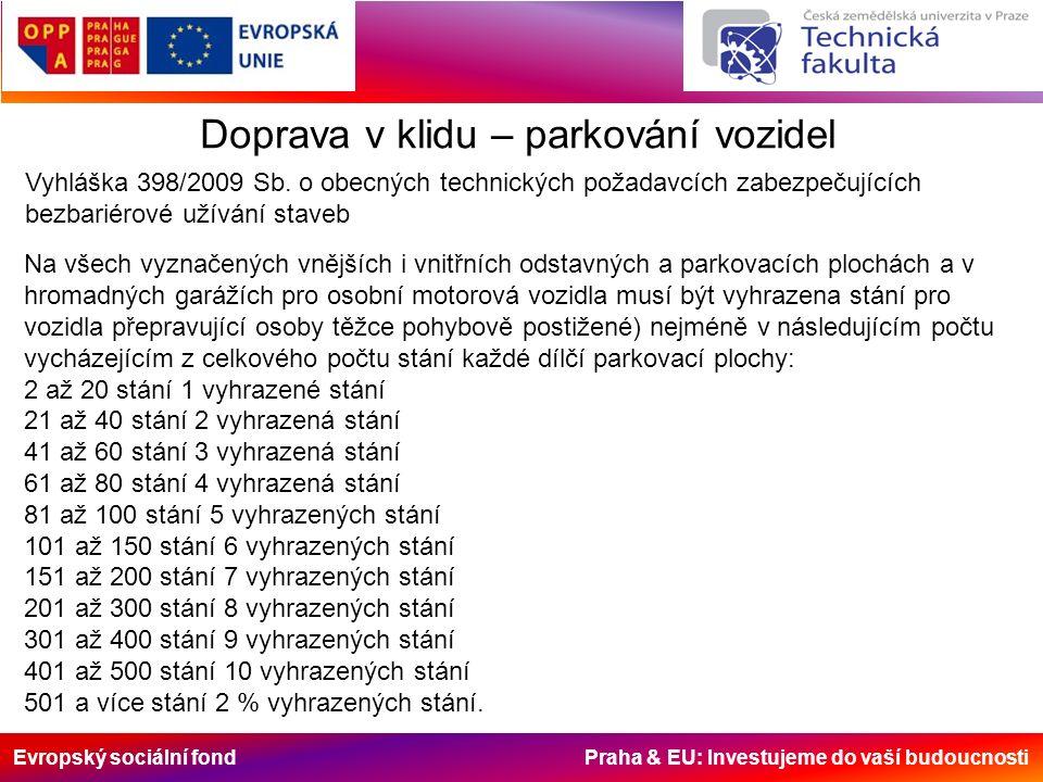 Evropský sociální fond Praha & EU: Investujeme do vaší budoucnosti Doprava v klidu – parkování vozidel Vyhláška 398/2009 Sb. o obecných technických po