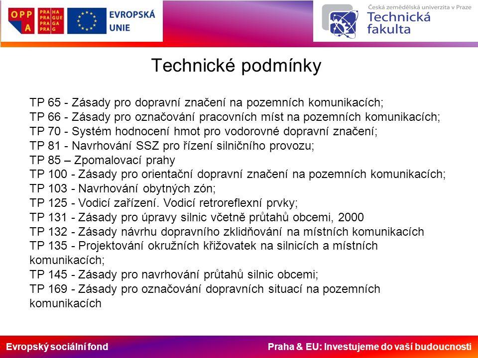 Evropský sociální fond Praha & EU: Investujeme do vaší budoucnosti Technické podmínky TP 65 - Zásady pro dopravní značení na pozemních komunikacích; T