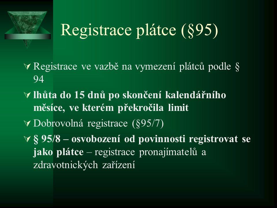 Registrace plátce (§95)  Registrace ve vazbě na vymezení plátců podle § 94  lhůta do 15 dnů po skončení kalendářního měsíce, ve kterém překročila limit  Dobrovolná registrace (§95/7)  § 95/8 – osvobození od povinnosti registrovat se jako plátce – registrace pronajímatelů a zdravotnických zařízení