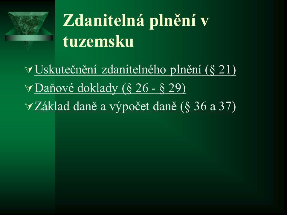 Zdanitelná plnění v tuzemsku  Uskutečnění zdanitelného plnění (§ 21)  Daňové doklady (§ 26 - § 29)  Základ daně a výpočet daně (§ 36 a 37)