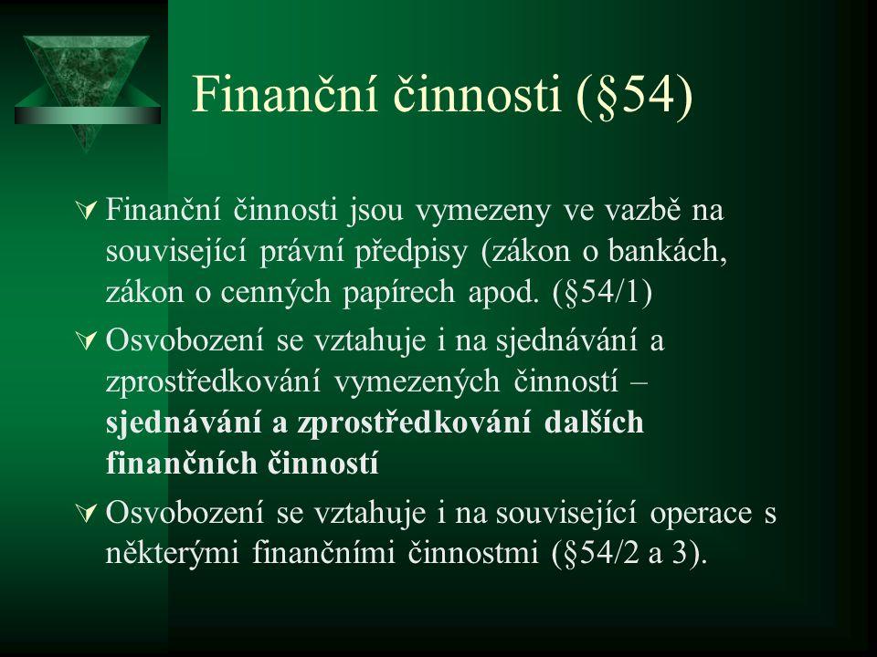 Finanční činnosti (§54)  Finanční činnosti jsou vymezeny ve vazbě na související právní předpisy (zákon o bankách, zákon o cenných papírech apod.