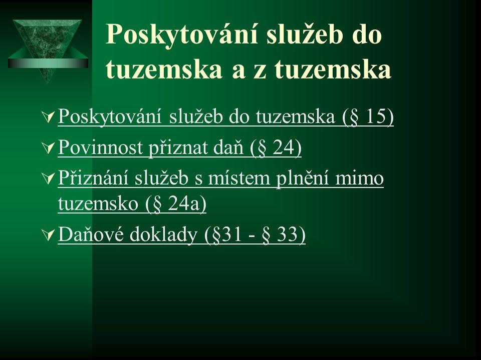 Poskytování služeb do tuzemska a z tuzemska  Poskytování služeb do tuzemska (§ 15)  Povinnost přiznat daň (§ 24)  Přiznání služeb s místem plnění mimo tuzemsko (§ 24a)  Daňové doklady (§31 - § 33)