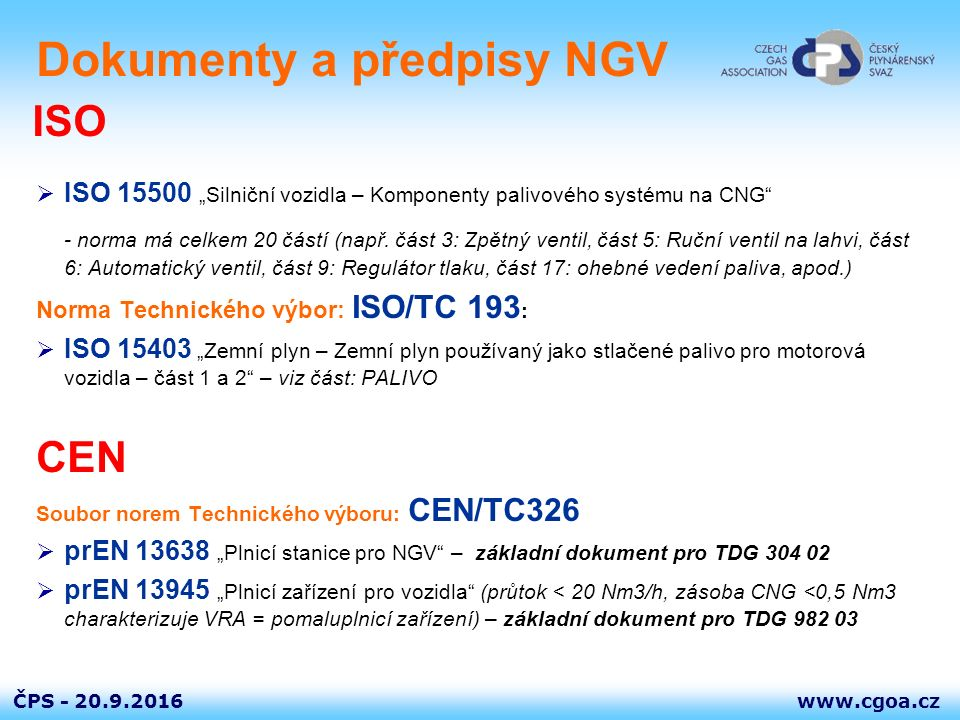 """www.cgoa.czČPS - Dokumenty a předpisy NGV  ISO 15500 """"Silniční vozidla – Komponenty palivového systému na CNG"""" - norma má celkem 20 částí (např. část"""