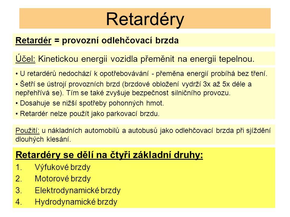Retardéry Retardér = provozní odlehčovací brzda Účel: Kinetickou energii vozidla přeměnit na energii tepelnou.