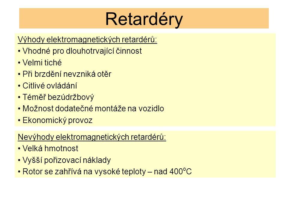 Retardéry Výhody elektromagnetických retardérů: Vhodné pro dlouhotrvající činnost Velmi tiché Při brzdění nevzniká otěr Citlivé ovládání Téměř bezúdržbový Možnost dodatečné montáže na vozidlo Ekonomický provoz Nevýhody elektromagnetických retardérů: Velká hmotnost Vyšší pořizovací náklady Rotor se zahřívá na vysoké teploty – nad 400 o C