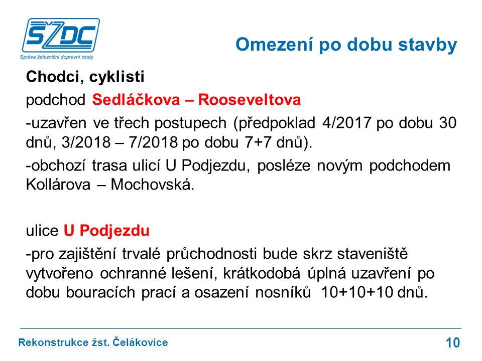 Chodci, cyklisti podchod Sedláčkova – Rooseveltova -uzavřen ve třech postupech (předpoklad 4/2017 po dobu 30 dnů, 3/2018 – 7/2018 po dobu 7+7 dnů).