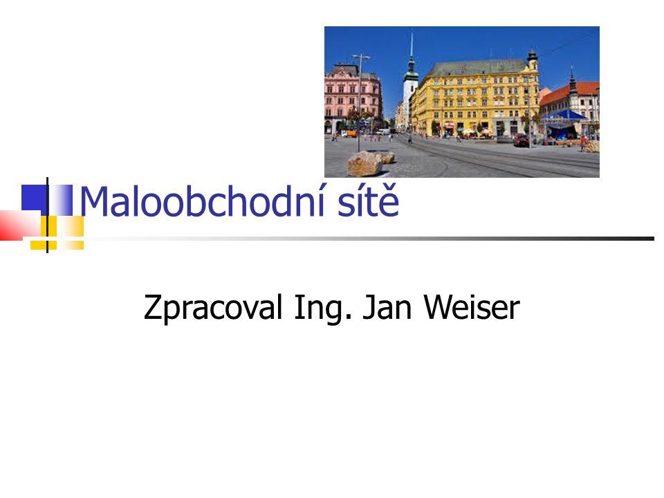 Maloobchodní sítě Zpracoval Ing. Jan Weiser