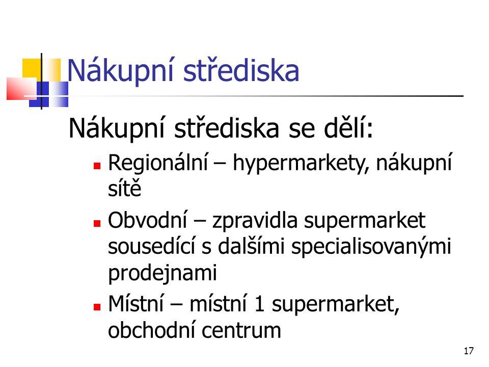 Nákupní střediska Nákupní střediska se dělí: Regionální – hypermarkety, nákupní sítě Obvodní – zpravidla supermarket sousedící s dalšími specialisovanými prodejnami Místní – místní 1 supermarket, obchodní centrum 17