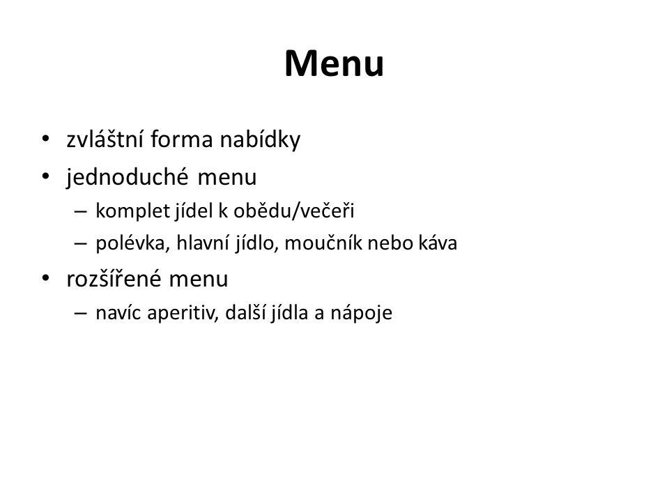 Menu zvláštní forma nabídky jednoduché menu – komplet jídel k obědu/večeři – polévka, hlavní jídlo, moučník nebo káva rozšířené menu – navíc aperitiv,