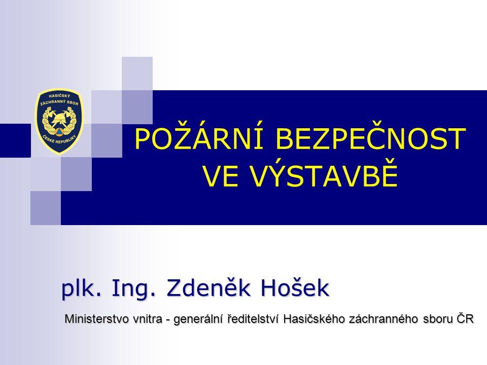 POŽÁRNÍ BEZPEČNOST VE VÝSTAVBĚ plk.Ing.