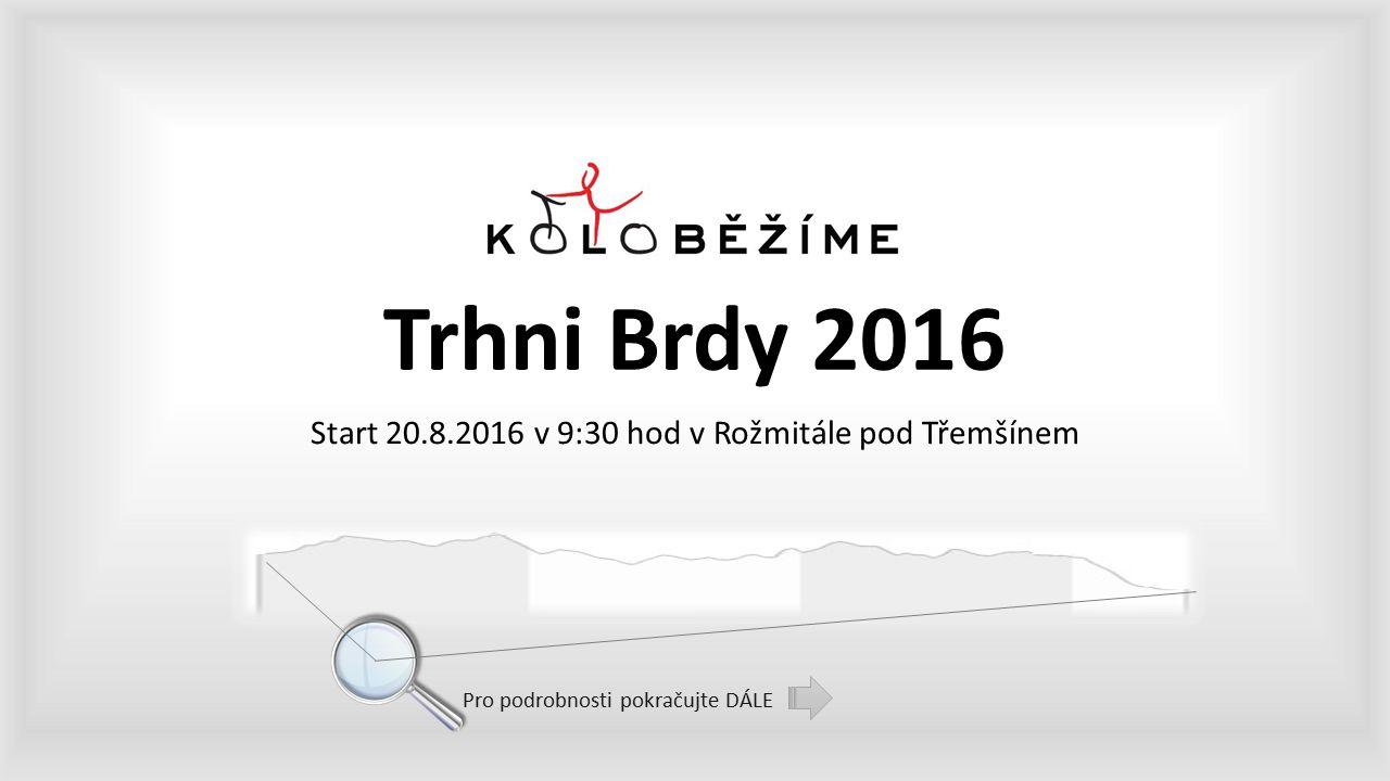 Trhni Brdy 2016 Start 20.8.2016 v 9:30 hod v Rožmitále pod Třemšínem Pro podrobnosti pokračujte DÁLE