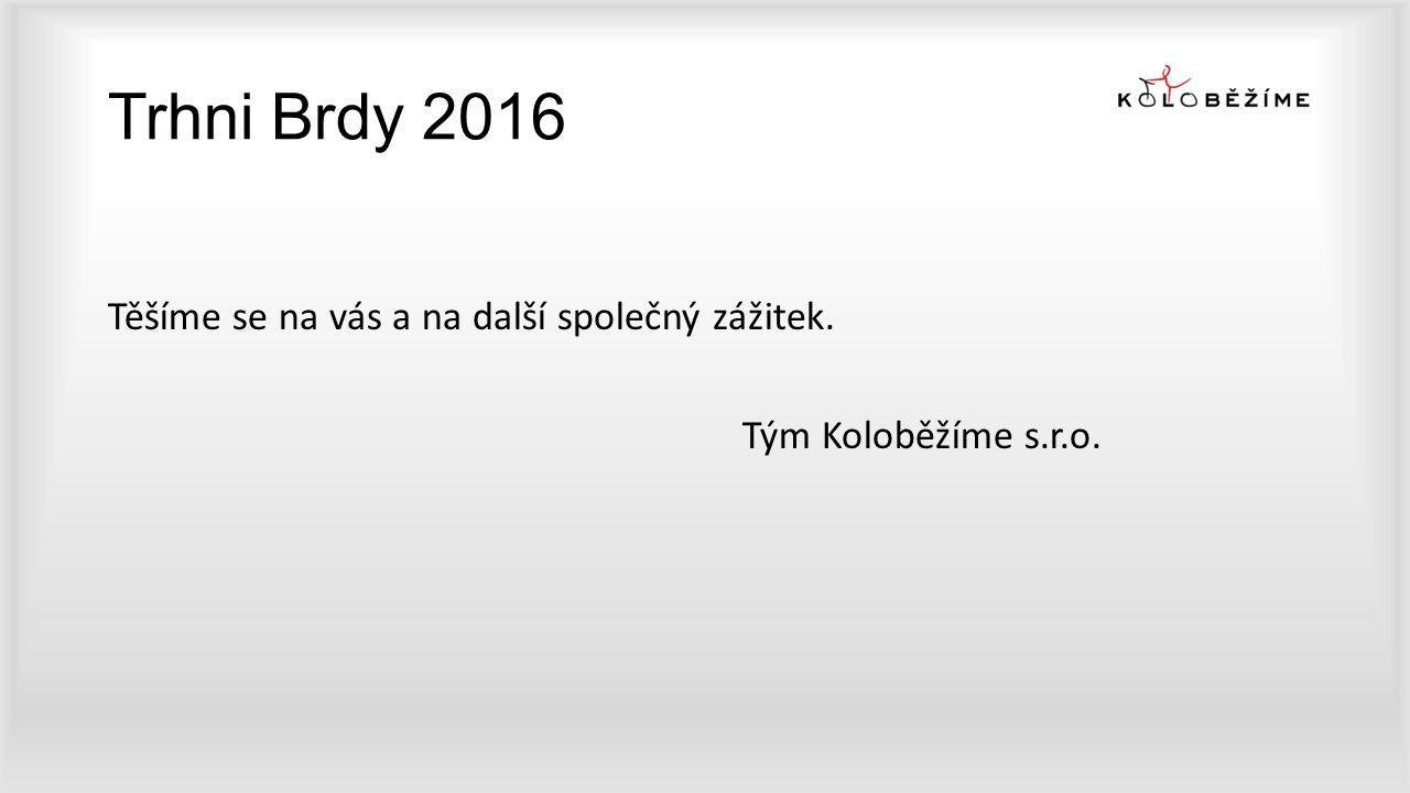 Trhni Brdy 2016 Těšíme se na vás a na další společný zážitek. Tým Koloběžíme s.r.o.
