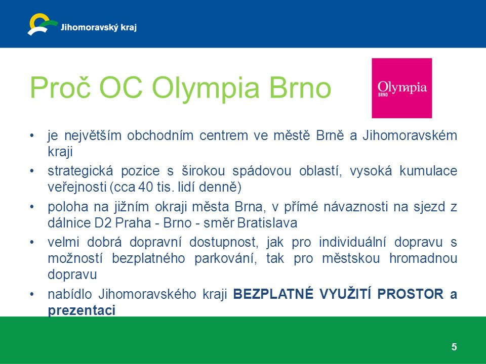 Proč OC Olympia Brno je největším obchodním centrem ve městě Brně a Jihomoravském kraji strategická pozice s širokou spádovou oblastí, vysoká kumulace veřejnosti (cca 40 tis.
