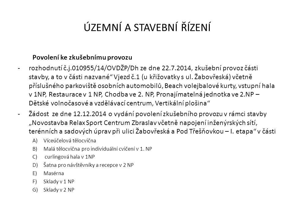 ÚZEMNÍ A STAVEBNÍ ŘÍZENÍ Povolení ke zkušebnímu provozu -rozhodnutí č.j.010955/14/OVDŽP/Dh ze dne 22.7.2014, zkušební provoz části stavby, a to v části nazvané Vjezd č.1 (u křižovatky s ul.