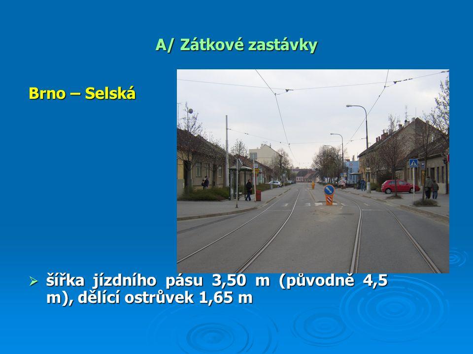 A/ Zátkové zastávky Brno – Selská  šířka jízdního pásu 3,50 m (původně 4,5 m), dělící ostrůvek 1,65 m