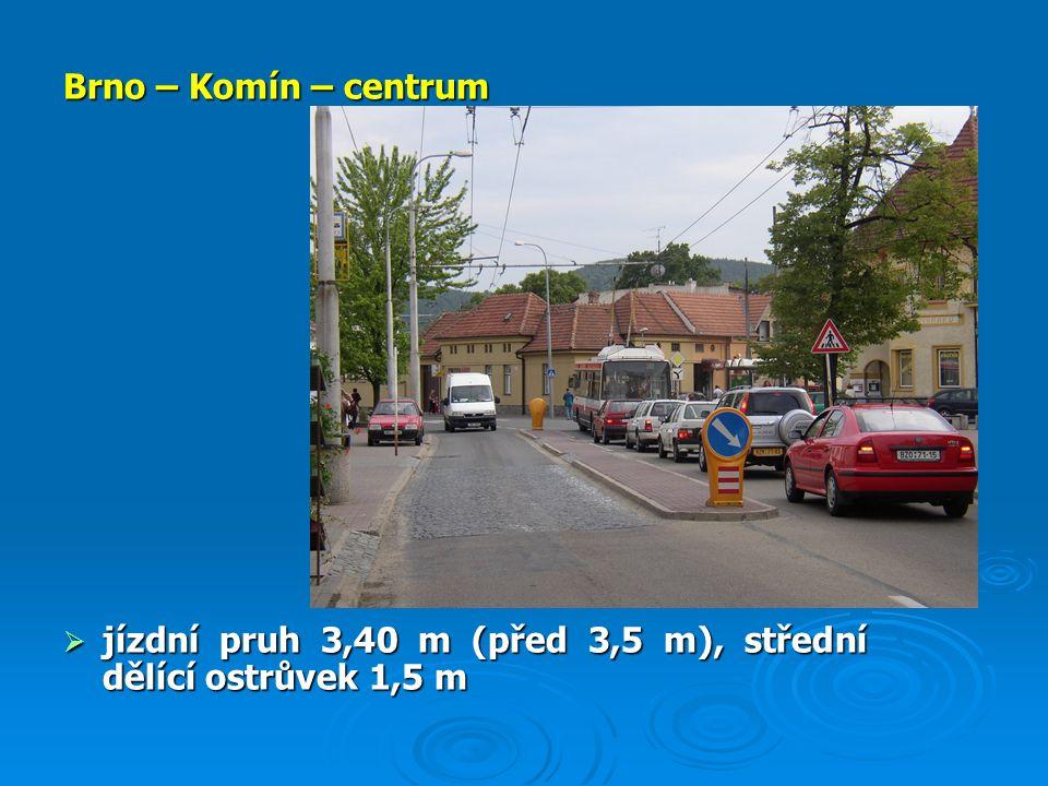 Brno – Komín – centrum  jízdní pruh 3,40 m (před 3,5 m), střední dělící ostrůvek 1,5 m