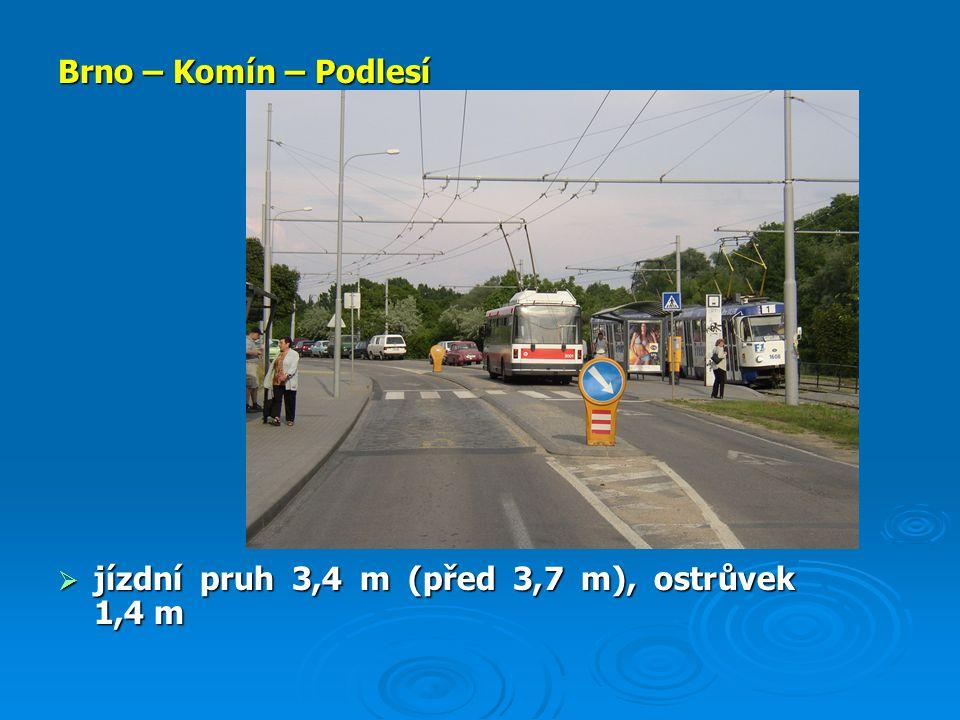 Brno – Komín – Podlesí  jízdní pruh 3,4 m (před 3,7 m), ostrůvek 1,4 m