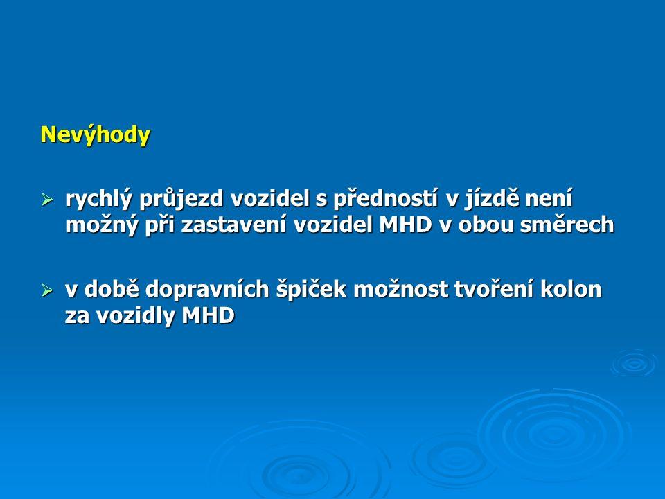 Nevýhody  rychlý průjezd vozidel s předností v jízdě není možný při zastavení vozidel MHD v obou směrech  v době dopravních špiček možnost tvoření kolon za vozidly MHD
