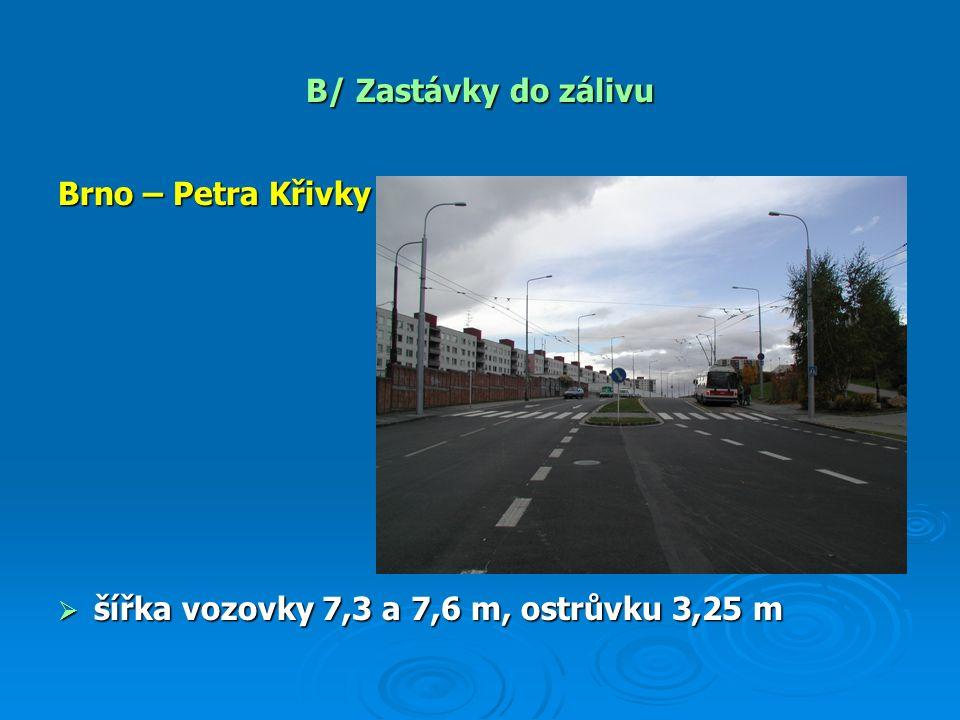 B/ Zastávky do zálivu Brno – Petra Křivky  šířka vozovky 7,3 a 7,6 m, ostrůvku 3,25 m