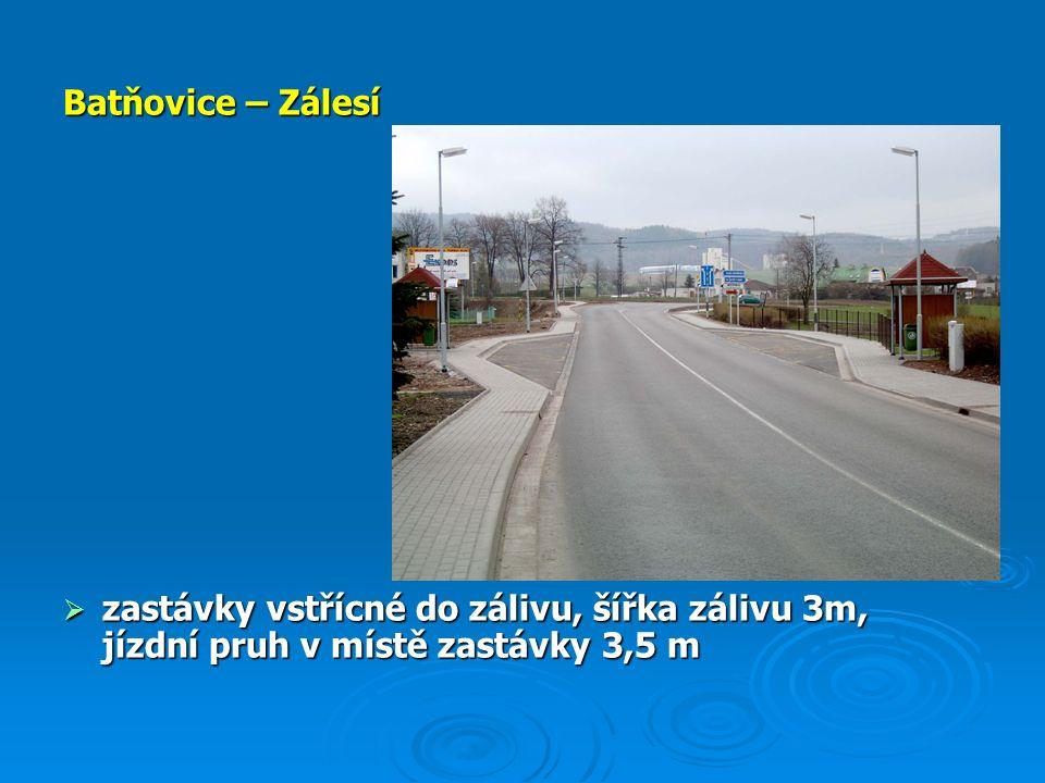 Batňovice – Zálesí  zastávky vstřícné do zálivu, šířka zálivu 3m, jízdní pruh v místě zastávky 3,5 m