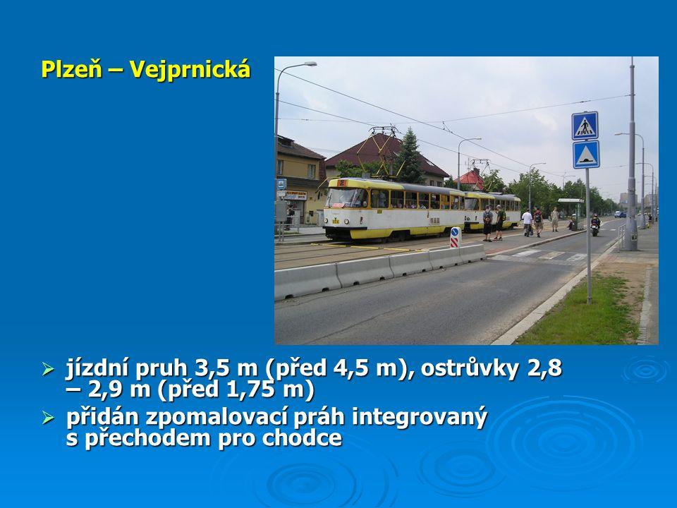 Plzeň – Vejprnická  jízdní pruh 3,5 m (před 4,5 m), ostrůvky 2,8 – 2,9 m (před 1,75 m)  přidán zpomalovací práh integrovaný s přechodem pro chodce