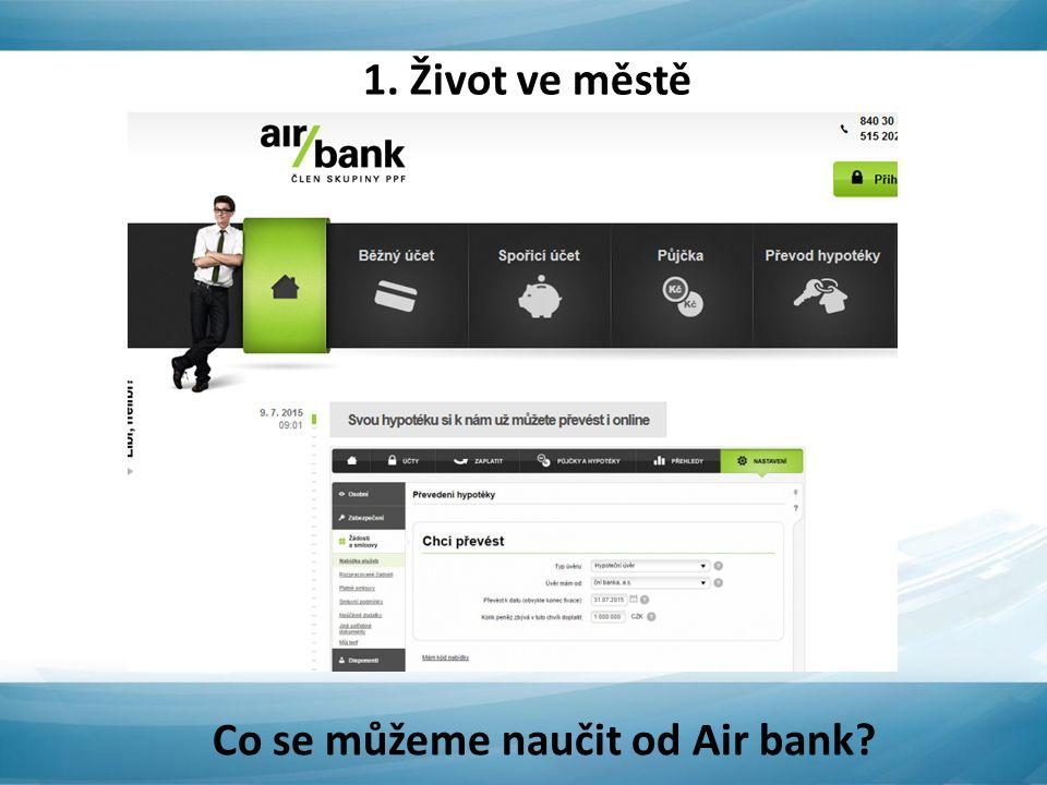 Co se můžeme naučit od Air bank 1. Život ve městě
