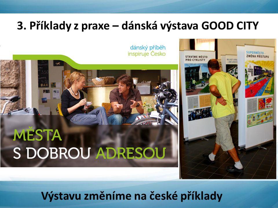 3. Příklady z praxe – dánská výstava GOOD CITY Výstavu změníme na české příklady