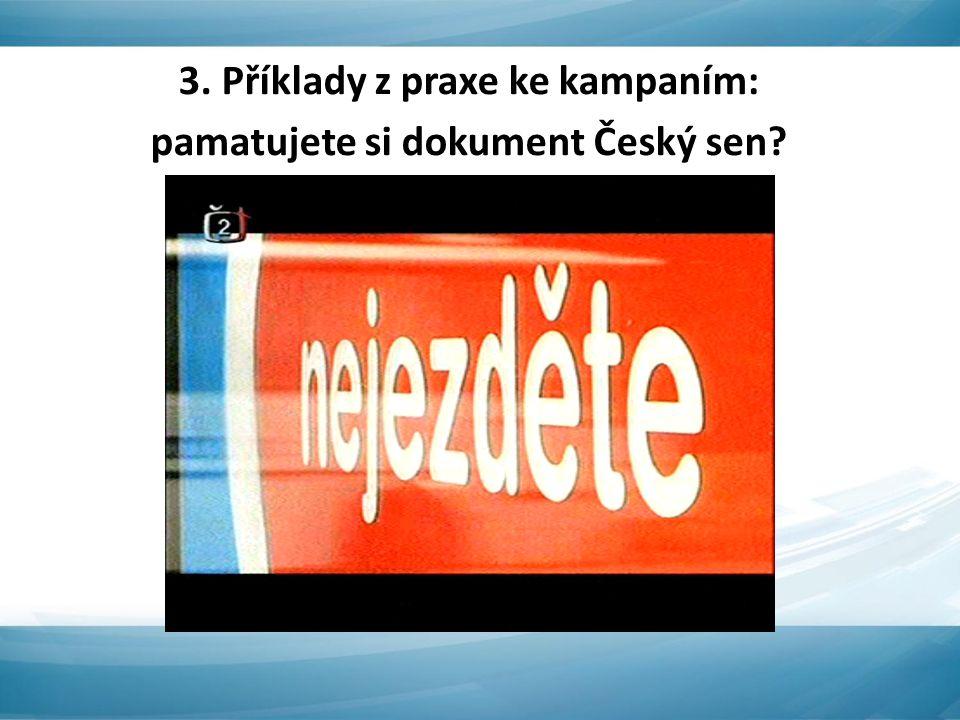 3. Příklady z praxe ke kampaním: pamatujete si dokument Český sen