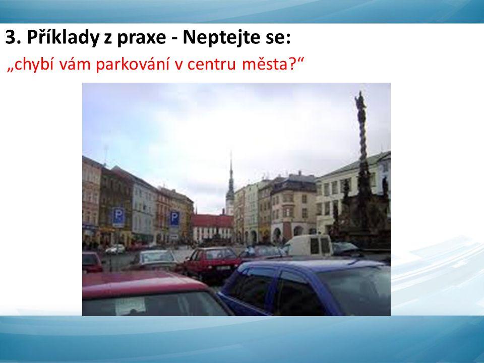 """3. Příklady z praxe - Neptejte se: """"chybí vám parkování v centru města"""