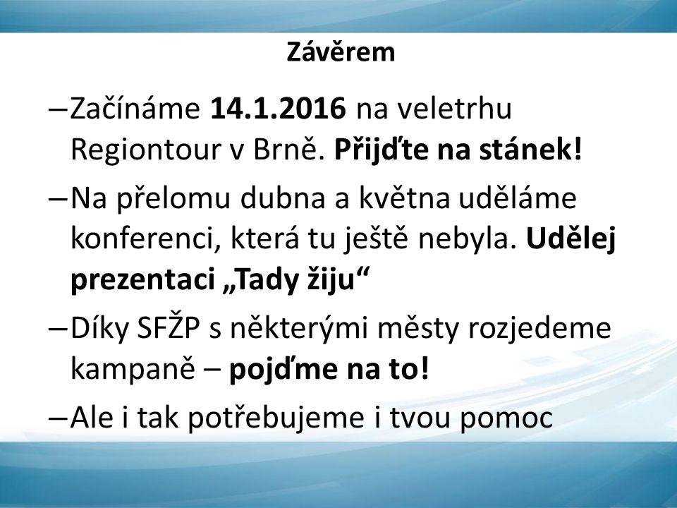 Závěrem – Začínáme 14.1.2016 na veletrhu Regiontour v Brně.