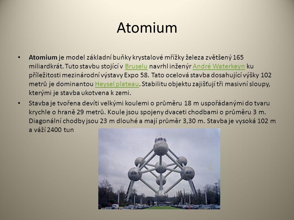 Atomium Atomium je model základní buňky krystalové mřížky železa zvětšený 165 miliardkrát. Tuto stavbu stojící v Bruselu navrhl inženýr André Waterkey