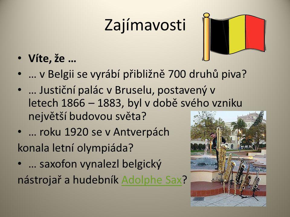 Zajímavosti Víte, že … … v Belgii se vyrábí přibližně 700 druhů piva? … Justiční palác v Bruselu, postavený v letech 1866 – 1883, byl v době svého vzn