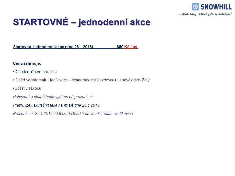 STARTOVNÉ – jednodenní akce STARTOVNÉ – jednodenní akce Startovné jednodenní akce (dne 25.1.2016)850 Kč / os.