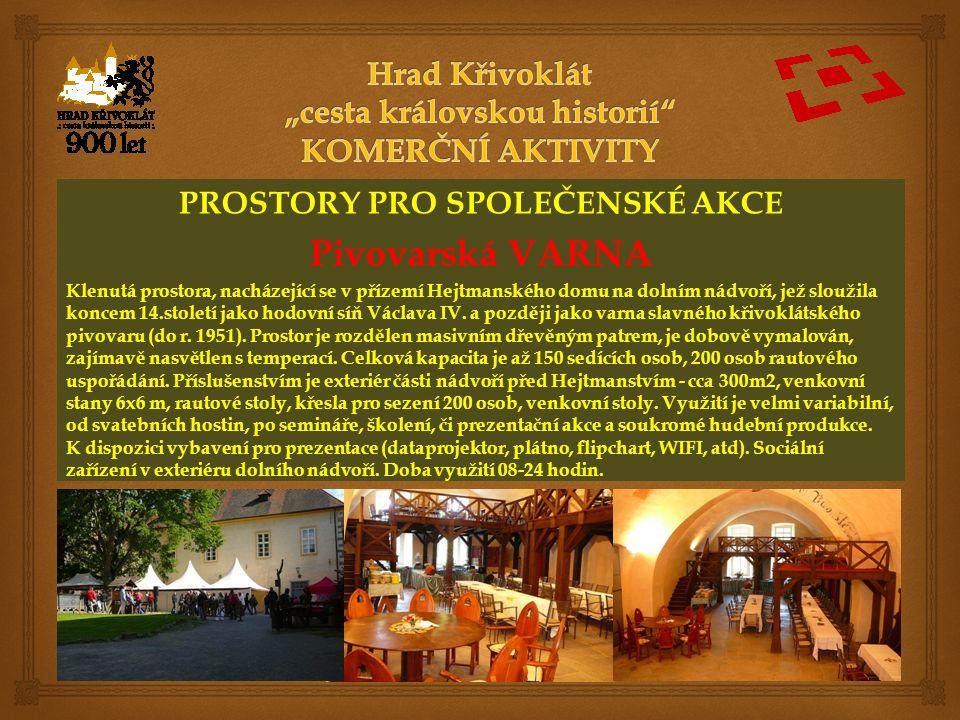 PROSTORY PRO SPOLEČENSKÉ AKCE Pivovarská VARNA Klenutá prostora, nacházející se v přízemí Hejtmanského domu na dolním nádvoří, jež sloužila koncem 14.století jako hodovní síň Václava IV.